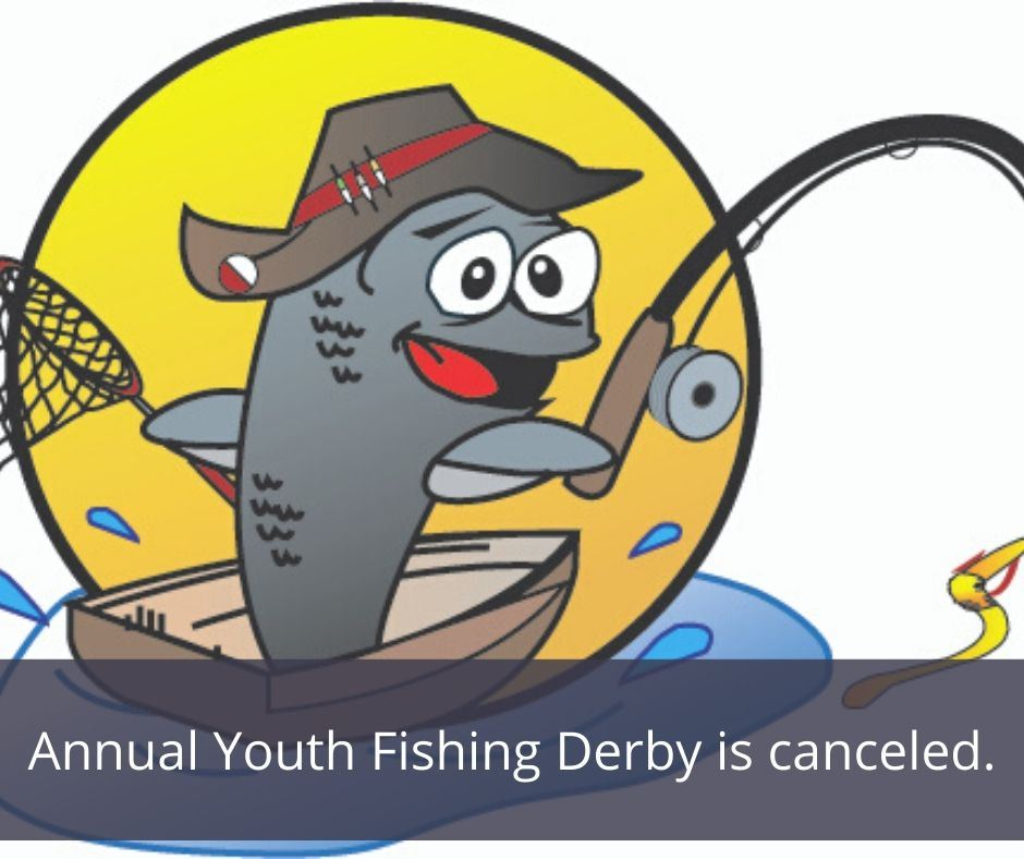 Annual Fishing Derby is canceled.